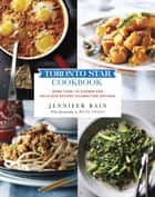 Toronto Star Cookbook - More than 150 Diverse and Delicious Recipes Celebrating Ontario ebook by Jennifer Bain