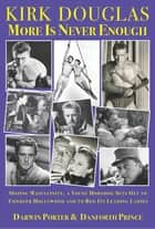 Kirk Douglas More Is Never Enough - Oozing Masculinity, a Young Horndog Sets Out to Conquer Hollywood & To Bed Its Leading Ladies ebook by Darwin Porter, Danforth Prince