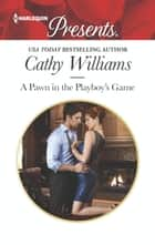 A Pawn in the Playboy's Game ebook by Cathy Williams