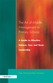 The Art of Middle Management - A Guide to Effective Subject,Year and Team Leadership ebook by Peter Fleming,Max Amesbury