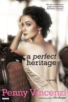 A Perfect Heritage: A Novel ebook by Penny Vincenzi