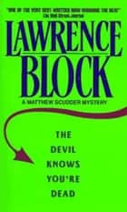 The Devil Knows You're Dead - A MATTHEW SCUDDER CRIME NOVEL ebook by Lawrence Block