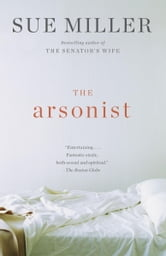 The Arsonist - A novel ebook by Sue Miller