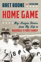 Home Game ebook by Bret Boone,Kevin Cook