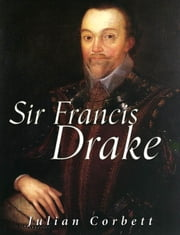 Sir Francis Drake ebook by Julian Corbett