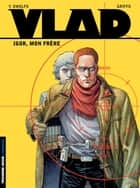Vlad - Tome 1 - Igor, mon frère ebook by Griffo, Yves Swolfs