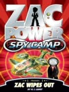 Zac Power Spy Camp: Zac Wipes Out ebook by H. I. Larry