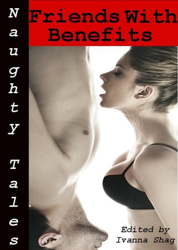 Naughty Tales: Friends With Benefits ebook by Ivanna Shag