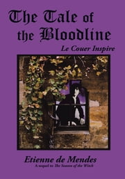 The Tale of the Bloodline - Le Couer Inspire ebook by Etienne de Mendes
