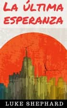 La última esperanza ebook by Luke Shephard