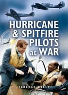 Hurricanes & Spitfire Pilots at War ebook by