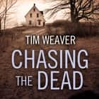 Chasing the Dead audiobook by Tim Weaver