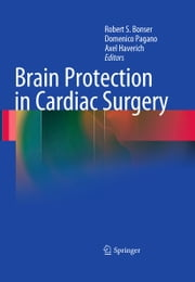 Brain Protection in Cardiac Surgery ebook by Robert S. Bonser,Domenico Pagano,Axel Haverich