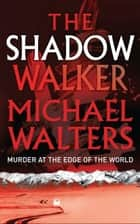 The Shadow Walker ebook by Michael Walters