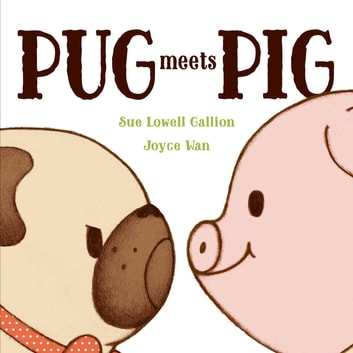 Pug Meets Pig ebook by Sue Lowell Gallion