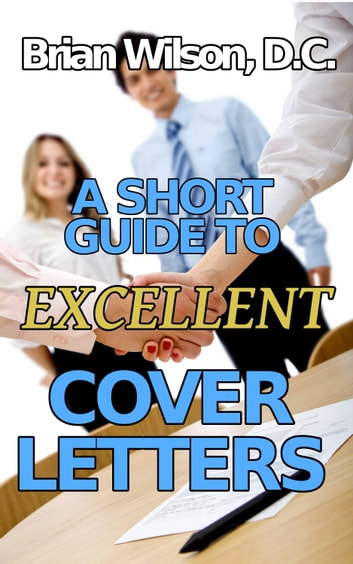 A Short Guide To Excellent Cover Letters ebook by Brian Wilson, D.C.