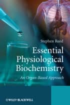 Essential Physiological Biochemistry ebook by Stephen  Reed