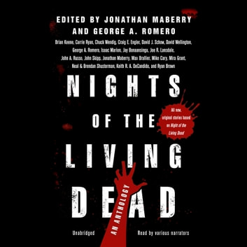 Nights of the Living Dead - An Anthology audiobook by Jonathan Maberry,George A. Romero,various authors,Gabrielle de Cuir,Joe R. Lansdale