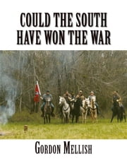 Could the South Have Won the War ebook by Mellish,Gordon