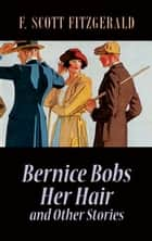 Bernice Bobs Her Hair and Other Stories ebook by F. Scott Fitzgerald