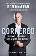 Cornered - Hijinks, Highlights, Late Nights and Insights ebook by Ron MacLean, Kirstie McLellan Day