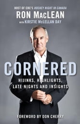 Cornered - Hijinks, Highlights, Late Nights and Insights ebook by Ron MacLean,Kirstie McLellan Day