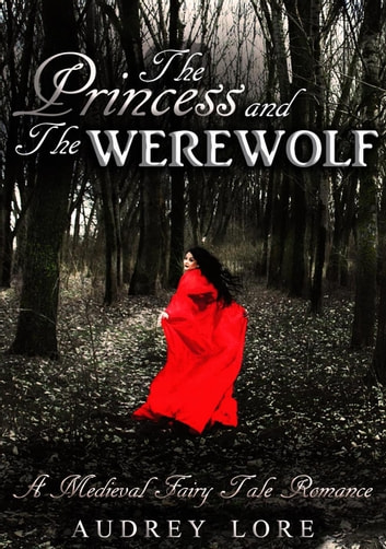 The Princess and the Werewolf: A Medieval Fairy Tale Romance ebook by Audrey Lore