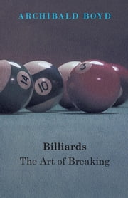 Billiards: The Art Of Breaking ebook by Archiblad Boyd