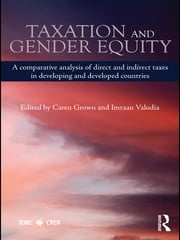 Taxation and Gender Equity - A Comparative Analysis of Direct and Indirect Taxes in Developing and Developed Countries ebook by Caren Grown,Imraan Valodia