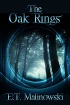 The Oak Rings ebook by E.T. Malinowski