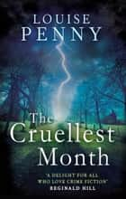 The Cruellest Month - A Chief Inspector Gamache Mystery, Book 3 ebook by Louise Penny