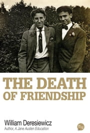 The Death of Friendship ebook by William Deresiewicz