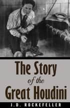 The Story of the Great Houdini ebook by J.D. Rockefeller