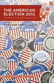 The American Election 2012 - Contexts and Consequences ebook by R. Holder,P. Josephson