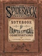 Notebook for Fantastical Observations ebook by Holly Black,Tony DiTerlizzi,Tony DiTerlizzi