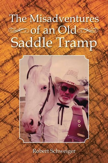 The Misadventures of an Old Saddle Tramp ebook by Robert Schweiger