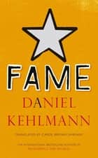 Fame - A Novel in Nine Episodes ebook by Daniel Kehlmann, Carol Brown Janeway