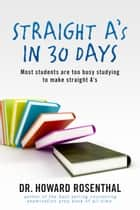 Straight A's In 30 Days ebook by Dr. Howard Rosenthal