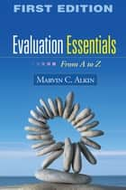 Evaluation Essentials - From A to Z eBook von Marvin C. Alkin, EdD, Anne T. Vo,...