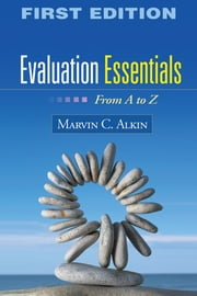 Evaluation Essentials - From A to Z ebook by Marvin C. Alkin, EdD, Anne T. Vo,...