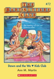 The Baby-Sitters Club #72: Dawn and the We Love Kids Club ebook by Ann M. Martin