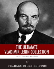 The Ultimate Vladimir Lenin Collection ebook by Vladimir Lenin, Charles River Editors