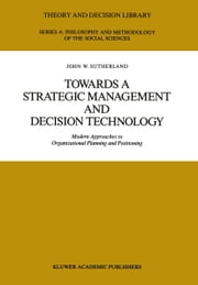 Towards a Strategic Management and Decision Technology - Modern Approaches to Organizational Planning and Positioning ebook by J.W. Sutherland