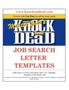 Knock 'em Dead Job Search Letter Templates - Plus 125 job search letter templates in MS Word ebook by Martin Yate