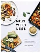 More with Less - Whole Food Cooking Made Irresistibly Simple ebook by Jodi Moreno