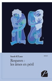 Respawn : les âmes en péril ebook by Sarah K'Lane
