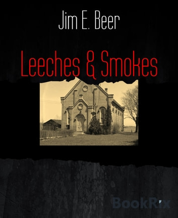 Leeches & Smokes - Part 1 of Jim's Woods ebook by Jim E. Beer