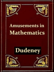 Amusemnts in Mathematics [Illustrated] ebook by Henry Ernest Dudeney