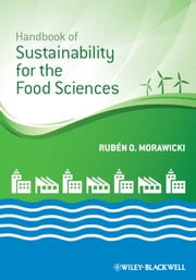 Handbook of Sustainability for the Food Sciences ebook by Rubén O. Morawicki