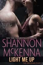 Light Me Up - An Obsidian Files Novella ebook by Shannon McKenna